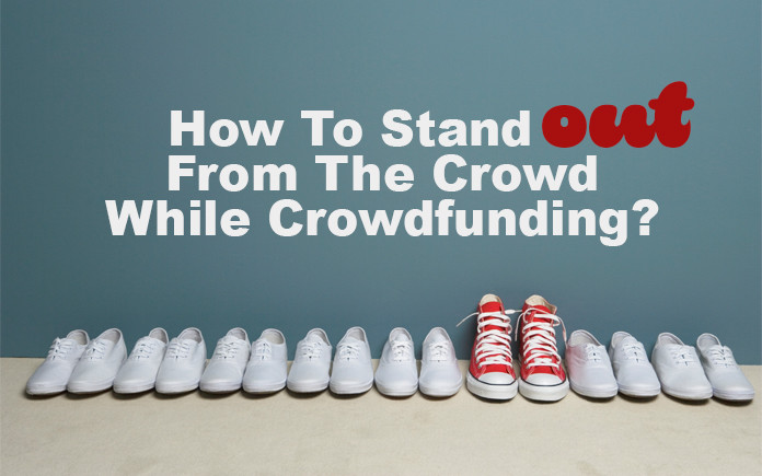 stand out while crowdfunding