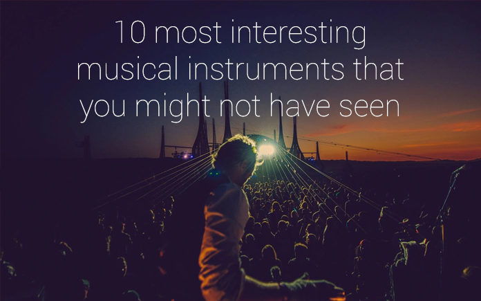 10 most interesting musical instruments that you might not have seen