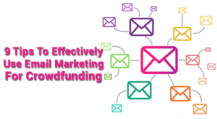 9 Tips To Effectively Use Email Marketing For Crowdfunding