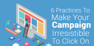 6 Practices To Make Your Campaign Irresistible To Click On