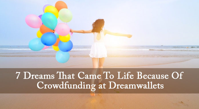 7 Dreams That Came To Life Because Of Crowdfunding at Dreamwallets